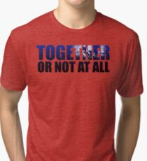 Together or Not At All Tri-blend T-Shirt