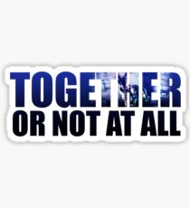 Together or Not At All Sticker