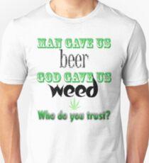 Man gave us beer, God gave us weed T-Shirt