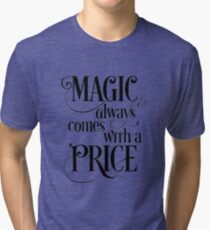 Magic Always Comes With a Price Tri-blend T-Shirt