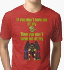 Zygarde - If you don't love me at my Core Tri-blend T-Shirt