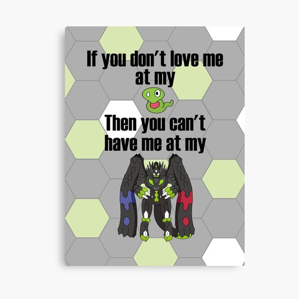Zygarde - If you don't love me at my Core Canvas Print