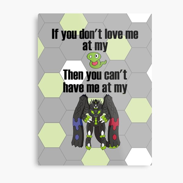 Zygarde - If you don't love me at my Core Metal Print