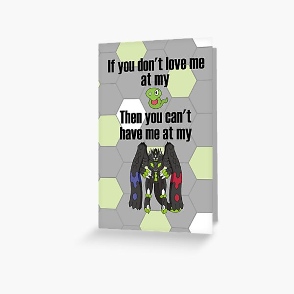 Zygarde - If you don't love me at my Core Greeting Card