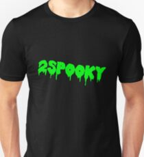 2SPOOKY FOR ME Unisex T-Shirt