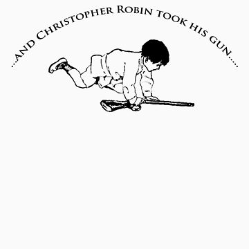 And Christopher Robin took his gun.... by TeeArt