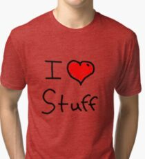 i love stuff  Tri-blend T-Shirt