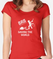 Be Right Back.. Saving The World Women's Fitted Scoop T-Shirt