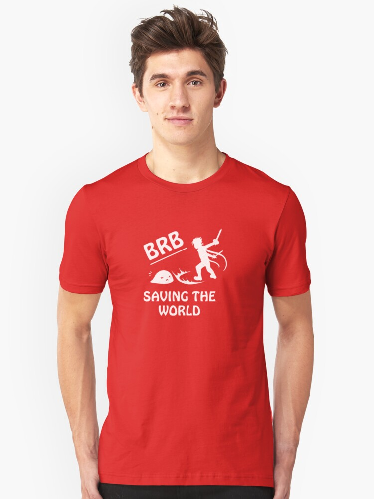 Be Right Back.. Saving The World Unisex T-Shirt Front
