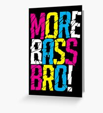 More Bass Bro (black) Greeting Card