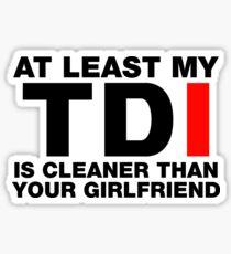 At Least My TDI Is Cleaner Than Your Girlfriend Sticker