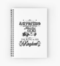 Therefore, Advertise! Advertise! Advertise! The King and His Kingdom!(Black & White) Spiral Notebook