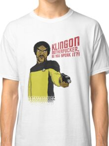 Klingon MotherF**ker Do You Speak It?! Classic T-Shirt