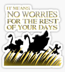 """It means no worries for the rest of your days. Hakuna Matata!"" - Lion King Sticker"