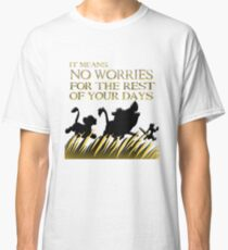 """""""It means no worries for the rest of your days. Hakuna Matata!"""" - Lion King Classic T-Shirt"""