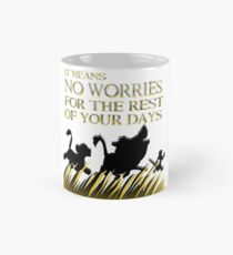 """It means no worries for the rest of your days. Hakuna Matata!"" - Lion King Mug"