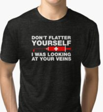Don't Flatter Yourself, I Was Looking At Your Veins Tri-blend T-Shirt