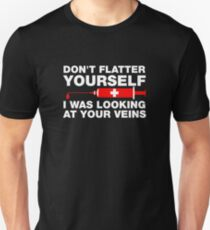 Don't Flatter Yourself, I Was Looking At Your Veins Unisex T-Shirt