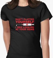 Don't Flatter Yourself, I Was Looking At Your Veins Women's Fitted T-Shirt