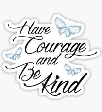 Have Courage and Be Kind 2 Sticker