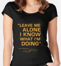 "Kimi Raikkonen  - ""Leave me alone. I know what I'm doing"" Women's Fitted Scoop T-Shirt"