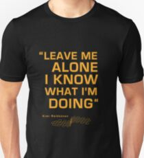 "Kimi Raikkonen  - ""Leave me alone. I know what I'm doing"" Unisex T-Shirt"