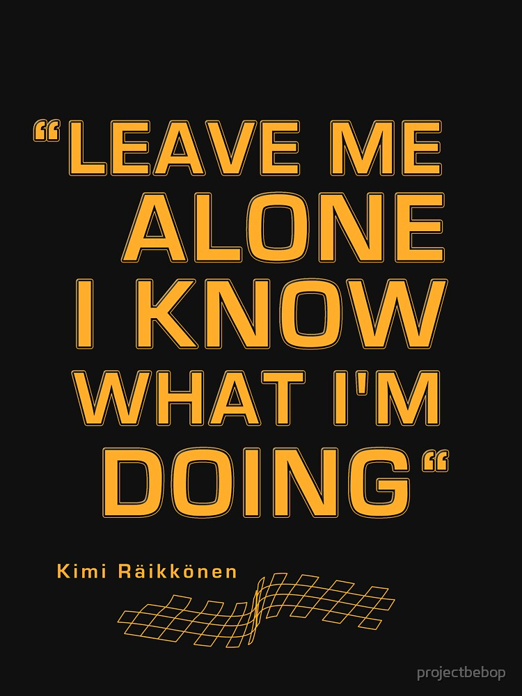 """Kimi Raikkonen  - """"Leave me alone. I know what I'm doing"""" by projectbebop"""
