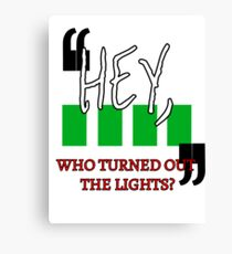 Hey, Who Turned out the Lights? Canvas Print