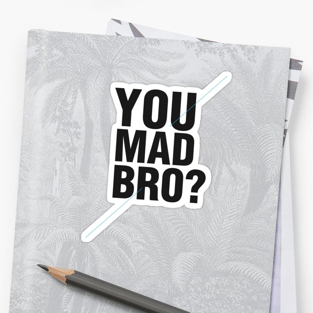 YOU MAD BRO? by Zoe Archer