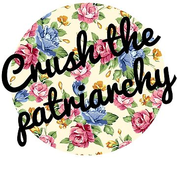 Crush the Patriarchy by ffiorentini