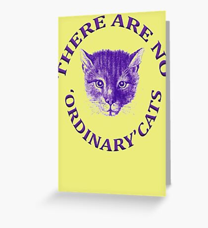 There Are No Ordinary Cats Greeting Card