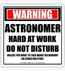 Warning Astronomer Hard At Work Do Not Disturb Sticker