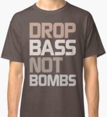 Drop Bass Not Bombs (Dull) Classic T-Shirt