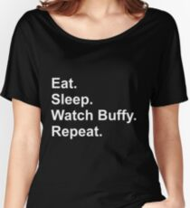 Eat. Sleep. Watch Buffy. Repeat. Women's Relaxed Fit T-Shirt