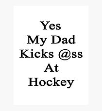 Yes My Dad Kicks Ass At Hockey Photographic Print