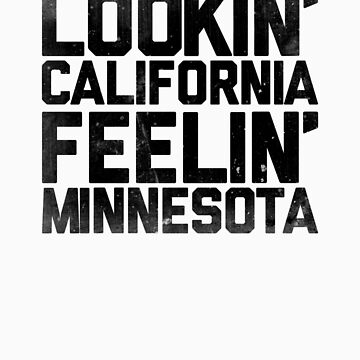 Lookin' California, Feelin' Minnesota (Black) by newdamage