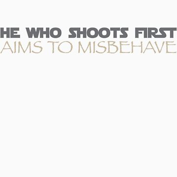 He Who Shoots First, Aims to Misbehave. by BoomShirts