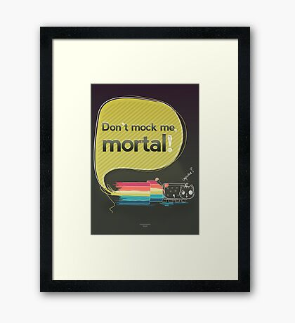 Don't mock me mortal Framed Print