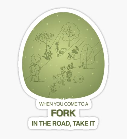 When you come to a fork in the road, take it Sticker