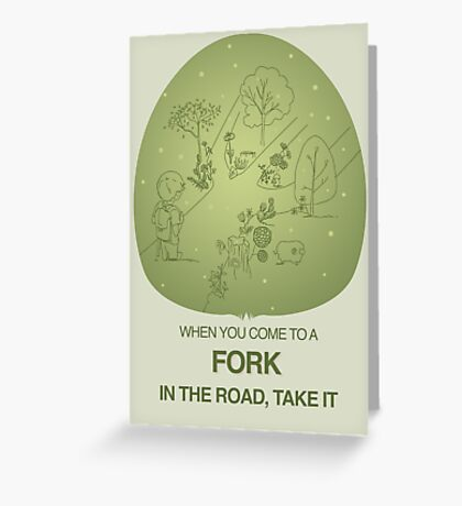 When you come to a fork in the road, take it Greeting Card