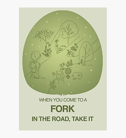 When you come to a fork in the road, take it Photographic Print