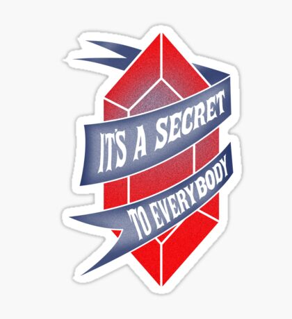 It's a secret to everybody Sticker