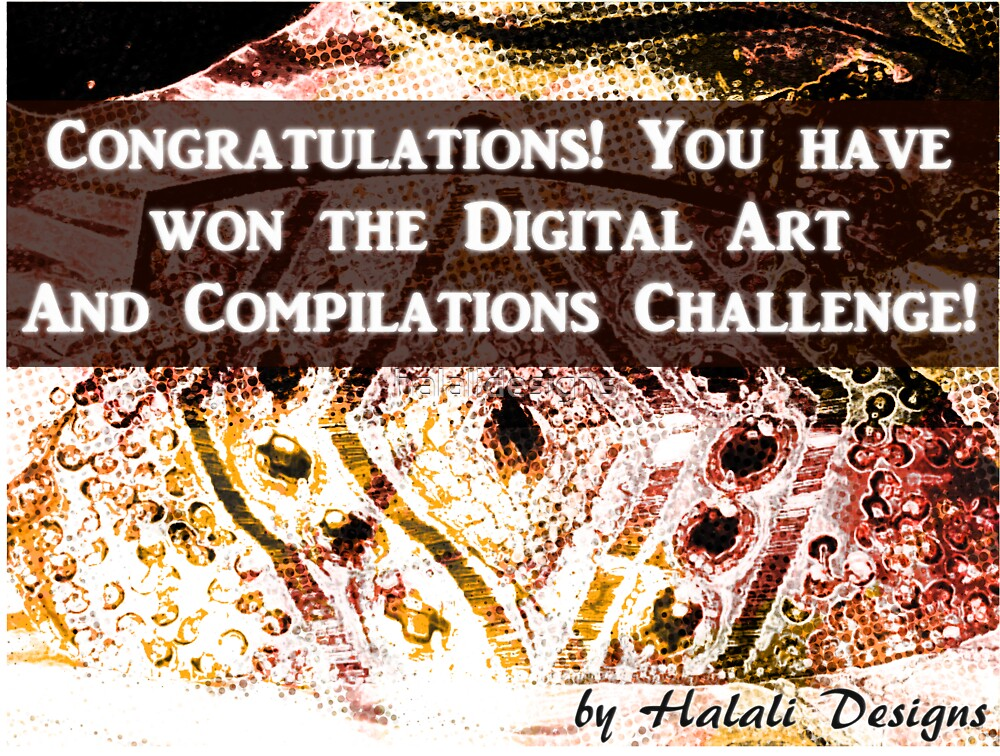 Congratulations! You have won the Digital Art And Compilations Challenge! by halalidesigns
