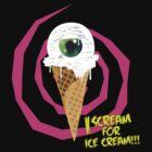 I Scream For Ice Cream!!! by PixelGum