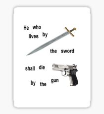 Live by the sword and die by the gun Sticker