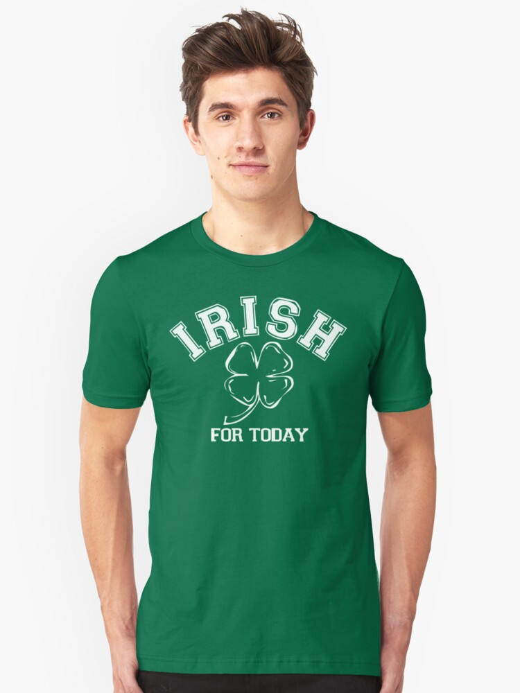 Irish For Today by HolidayT-Shirts