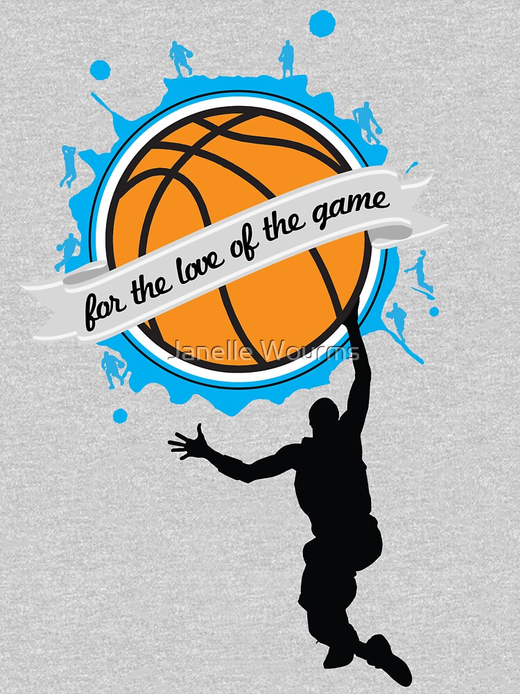For the Love of the Game - Basketball - Clothing & Cases by janellewourms