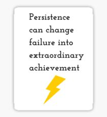 Persistence can change failure into extraordinary achievement Sticker
