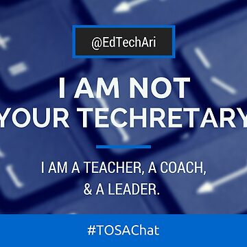 I am NOT your techretary #TOSAChat by EdTechAri