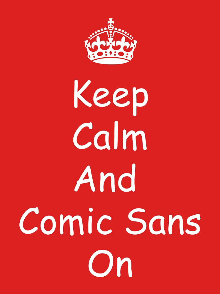 Cause Everyone Loves Comic Sans by Juggernautinc